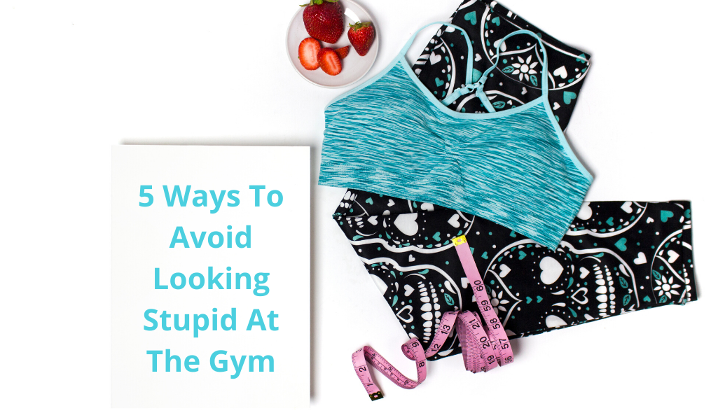image for 5 Ways To Avoid Looking Stupid At The Gym