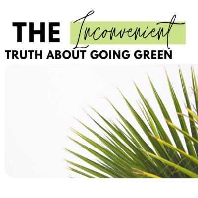The Inconvenient Truth Of Going Green
